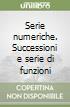 Serie numeriche. Successioni e serie di funzioni libro
