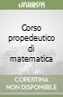 Corso propedeutico di matematica libro