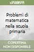 Problemi di matematica nella scuola primaria libro