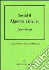 Esercizi di algebra lineare. Vol. 1 libro