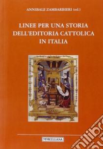 Linee per una storia dell'editoria cattolica in Italia libro di Zambarbieri A. (cur.)