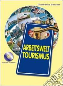 Arbeitswelt tourismus. Per le Scuole superiori. Con CD-ROM. Con espansione online libro di Cavazza Gianfranco
