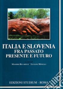 Italia e Slovenia fra passato, presente e futuro libro di Bucarelli M. (cur.); Monzali L. (cur.)