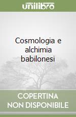 Cosmologia e alchimia babilonese libro di Eliade Mircea