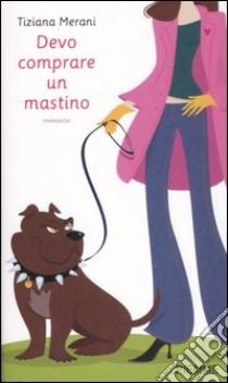 Devo comprare un mastino libro di Merani Tiziana