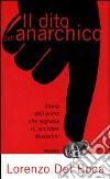 Il dito dell'anarchico. Storia dell'uomo che sognava di uccidere Mussolini libro