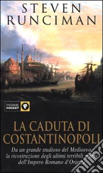 La caduta di Costantinopoli libro di Runciman Steven