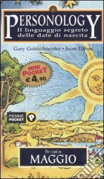 Personology. Il linguaggio segreto delle date di nascita. Vol. 5: Per i nati in maggio. libro di Goldschneider Gary - Elffers Joost