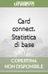 Card connect. Statistica di base libro