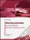 Nursing outcomes. Gli esiti sensibili alle cure infermieristiche libro