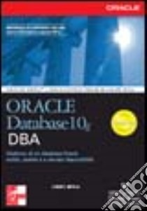 Oracle Database 10g. DBA libro di Loney Kevin