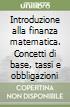 Introduzione alla finanza matematica. Concetti di base, tassi e obbligazioni libro
