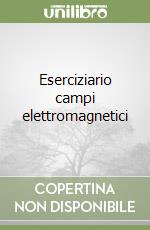 Eserciziario campi elettromagnetici libro di Perregrini Luca; Bozzi Maurizio