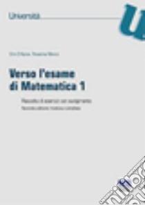 Verso l'esame di matematica 1. Raccolta di esercizi con svolgimento libro di D'Apice Ciro; Manzo Rosanna
