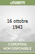 16 ottobre 1943 libro di Debenedetti Giacomo
