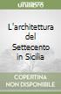 L'architettura del Settecento in Sicilia libro