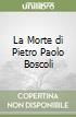 La Morte di Pietro Paolo Boscoli libro