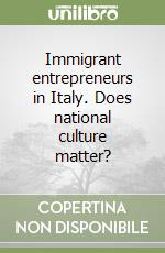 Immigrant entrepreneurs in Italy. Does national culture matter?