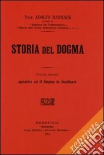 Manuale di storia del dogma (rist. anast. 1914). Vol. 5: Agostino e il Dogma in Occidente libro di Harnack Adolf von