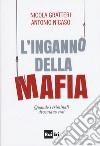 L'inganno della mafia. Quando i criminali diventano eroi libro