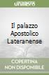 Il palazzo Apostolico Lateranense libro