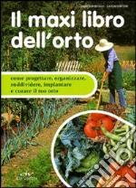 Il maxi libro dell'orto. Come progettare, organizzare e curare il tuo orto libro