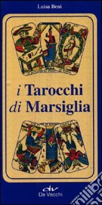 I tarocchi di Marsiglia. Con 78 carte libro di Beni Luisa