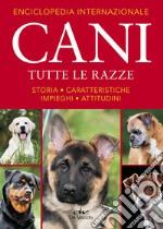 Enciclopedia internazionale. Cani. Tutte le razze. Storia, caratteristiche, attitudini, impieghi libro