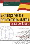 La corrispondenza commerciale e d'affari. Spagnolo-italiano libro