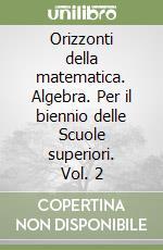Orizzonti della matematica. Algebra. Per il biennio delle Scuole superiori libro di Palladino Dario, Scotto Stefano, Frixione Marcello