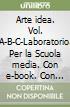 Arte idea. Vol. A-B-C-Laboratorio. Per la Scuola media. Con e-book. Con espansione online libro