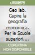Geo lab. Capire la geografia economica. Per le Scuole superiori. Con e-book. Con espansione online libro