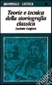 Teoria e tecnica della storiografia classica libro di Canfora Luciano