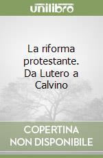 La riforma protestante. Da Lutero a Calvino libro di Oberman Heiko A.