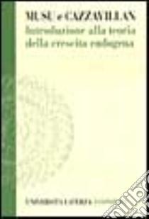 Introduzione alla teoria della crescita endogena libro di Musu Ignazio; Cazzavillan Guido