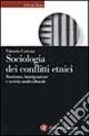 Sociologia dei conflitti etnici. Razzismo, immigrazione e società multiculturale libro