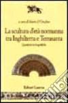La scultura d'età normanna tra Inghilterra e Terrasanta. Questioni storiografiche libro
