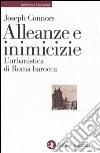Alleanze e inimicizie. L'urbanistica di Roma barocca libro
