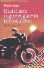 Il Tai e l'arte di girovagare in motocicletta. Friuli on the road libro