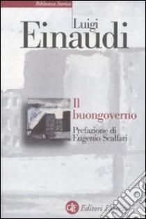 Il buongoverno. Saggi di economia e politica (1897-1954) libro di Einaudi Luigi; Rossi E. (cur.)