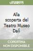 Alla scoperta del Teatro Museo Dalì libro