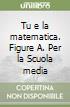 Tu e la matematica - Figure A