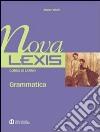 Nova Lexis. Grammatica. Per le Scuole superiori libro