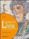 I gioielli di Livia. Una vita nell'antica Roma. Per i Licei e gli Ist. magistrali libro