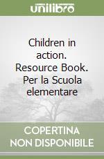 Children in action. Resource Book. Per la Scuola elementare libro di Argondizzo Carmen
