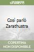 Così parlò Zarathustra libro di Nietzsche Friedrich