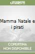Mamma Natale e i pirati libro