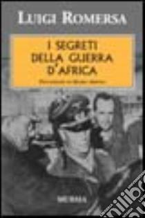 I segreti della guerra d'Africa libro di Romersa Luigi