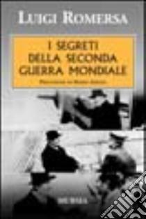I segreti della seconda guerra mondiale libro di Romersa Luigi