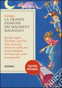 La grande evasione dei Magnifici Magnolici. Ediz. integrale libro di Gòrigus